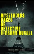 Mysterious Cases of Detective Richard Duvall - The Blue Lights, The Film of Fear & The Ivory Snuff Box ebook by Frederic Arnold Kummer