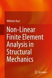 Non-Linear Finite Element Analysis in Structural Mechanics ebook by Wilhelm Rust