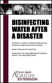 Disinfecting Water After a Disaster ebook by Texas A&M AgriLife Extension Service