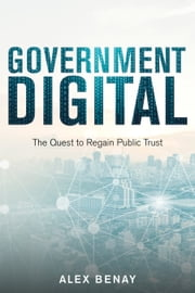 Government Digital - The Quest to Regain Public Trust ebook by Alex Benay
