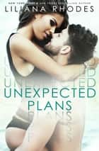 Unexpected Plans ebook by Liliana Rhodes