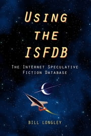 Using the ISFDB (Internet Speculative Fiction DataBase) ebook by Bill Longley