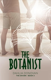 The Botanist - The Sin Bin, #3 ebook by Dahlia Donovan