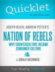 Quicklet on Joseph Heath and Andrew Potter's Nation of Rebels: Why Counterculture Became Consumer Culture ebook by Coralie  McCormick