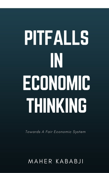 Pitfalls in Economic Thinking ebook by Maher Kababji