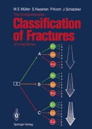 The Comprehensive Classification of Fractures of Long Bones ebook by Urs Heim,Maurice E. Müller,Serge Nazarian,Peter Koch,Joseph Schatzker
