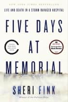 Five Days at Memorial ebook by Life and Death in a Storm-Ravaged Hospital