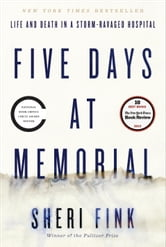 Five Days at Memorial - Life and Death in a Storm-Ravaged Hospital ebook by Sheri Fink