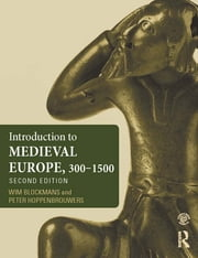 Introduction to Medieval Europe 300–1500 ebook by Wim Blockmans,Peter Hoppenbrouwers