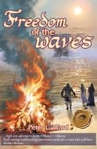 Freedom of the Waves ebook by Peter L Ward