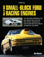 How to Build Small-Block Ford Racing Engines HP1536 - Parts, Blueprinting, Modifications, and Dyno Testing for Drag, Circle Track,Road , Off-Road, and Boat Racing. Covers All Small-Block Fords, 302/5.0L, and351W/5. ebook by Tom Monroe