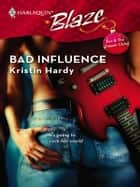 Bad Influence ebook by Kristin Hardy