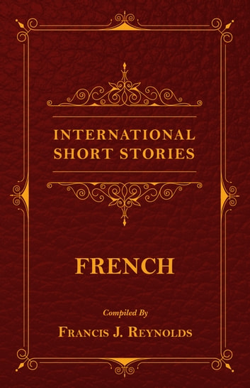 International Short Stories - French ebook by Francis J. Reynolds,Victor Hugo