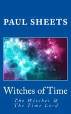 Witches of Time ebook by Paul Sheets Jr