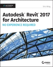 Autodesk Revit 2017 for Architecture No Experience Required ebook by Kobo.Web.Store.Products.Fields.ContributorFieldViewModel