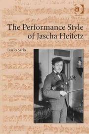 The Performance Style of Jascha Heifetz ebook by Dr Dario Sarlo