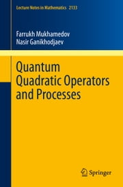 Quantum Quadratic Operators and Processes ebook by Farrukh Mukhamedov,Nasir Ganikhodjaev