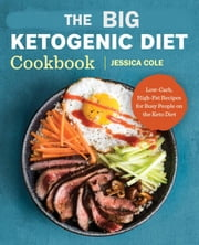 The Big Ketogenic Diet Cookbook: Low-Carb, High-Fat Recipes for Busy People on Keto Diet ebook by JESSICA COLE