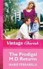 The Prodigal M.D. Returns (Mills & Boon Vintage Cherish) eBook by Marie Ferrarella