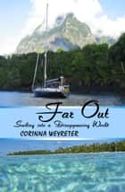 Far Out: Sailing Into a Disappearing World ebook by Corinna Weyreter