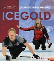 Ice Gold - Canada's Curling Champions ebook by Ted Wyman