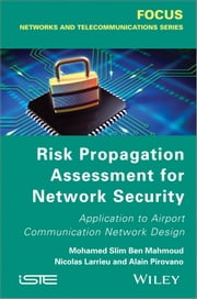 Risk Propagation Assessment for Network Security - Application to Airport Communication Network Design ebook by Mohamed Slim Ben Mahmoud,Nicolas Larrieu,Aliain Pirovano