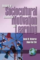 Research on Sociocultural Influences on Motivation and Learning - 1st Volume ebook by Dennis M. McInerney,Shawn Van Etten