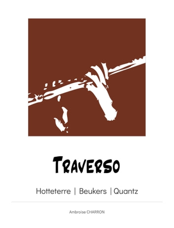 Traverso - Fingerings for the Renaissance, the One Key, the Hotteterre, the Beukers and the Quantz flutes. ebook by Ambroise Charron