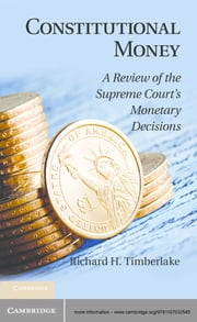 Constitutional Money - A Review of the Supreme Court's Monetary Decisions ebook by Richard H. Timberlake
