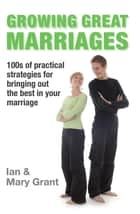 Growing Great Marriages ebook by Ian Grant,Mary Grant