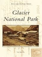 Glacier National Park ebook by Tom Mulvaney