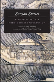 Sanyan Stories - Favorites from a Ming Dynasty Collection ebook by Feng Menglong