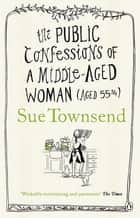The Public Confessions of a Middle-Aged Woman eBook by Sue Townsend