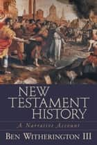 New Testament History ebook by Ben III Witherington