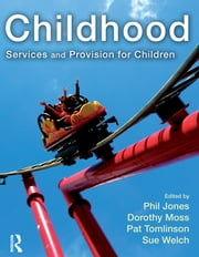 Childhood - Services and Provision for Children ebook by Phil Jones,Dorothy Moss,Pat Tomlinson,Sue Welch