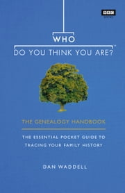 Who Do You Think You Are? - The Genealogy Handbook ebook by Dan Waddell
