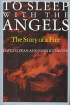 To Sleep with the Angels - A Story of a Fire ebook by John Kuenster, David Cowan