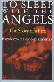 To Sleep with the Angels - A Story of a Fire ebook by John Kuenster,David Cowan