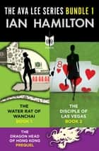 The Ava Lee Series Bundle 1 - The Water Rat of Wanchai: Book 1, The Disciple of Las Vegas: Book 2, and The Dragon Head of Hong Kong: The Ava Lee Prequel ebook by Ian Hamilton