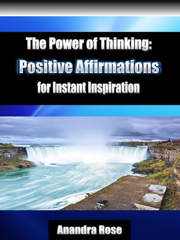 The Power of Thinking: Positive Affirmations for Instant Inspiration ebook by Anandra Rose