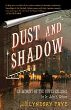 Dust and Shadow ebook by Lyndsay Faye