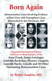 Born Again: Reincarnation Cases Involving Evidence of Past Lives, with Xenoglossy Cases Researched by Ian Stevenson, MD ebook by Semkiw, Walter MD