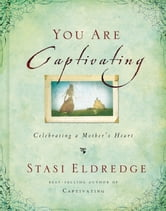 You Are Captivating - Celebrating a Mother's Heart ebook by Stasi Eldredge