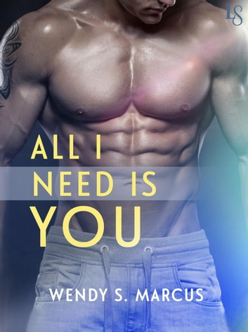 All I Need Is You - A Novel ebook by Wendy S. Marcus
