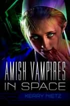 Amish Vampires in Space ebook by Kerry Nietz