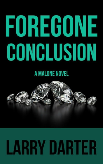 Foregone Conclusion - Malone Mystery Novels, #4 ebook by Larry Darter
