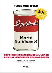 La publicite: morte ou vivante - responses strategiques a l'usage des marketeurs et des managers ebook by Fons Van Dyck