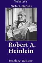 Webster's Robert A. Heinlein Picture Quotes ebook by Penelope Webster
