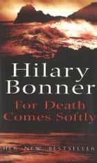 For Death Comes Softly ebook by Hilary Bonner