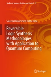 Reversible Logic Synthesis Methodologies with Application to Quantum Computing ebook by Saleem Mohammed Ridha Taha